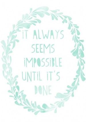 it-always-seems-impossible-until-its-done